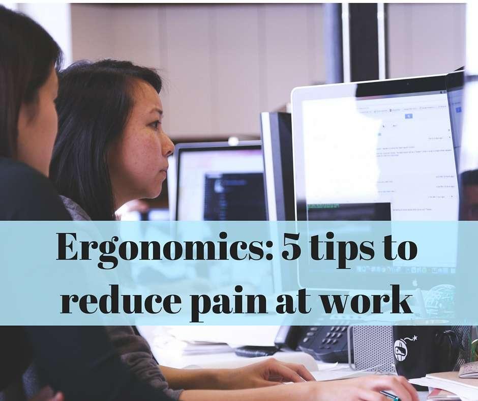 Ergonomics 5 Tips To Reduce Pain At Work Gordon