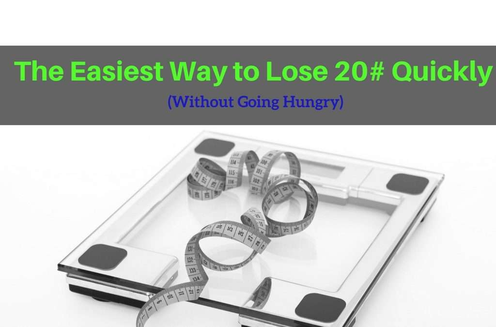 The Easiest Way to Lose 20# Quickly (Without Going Hungry!)