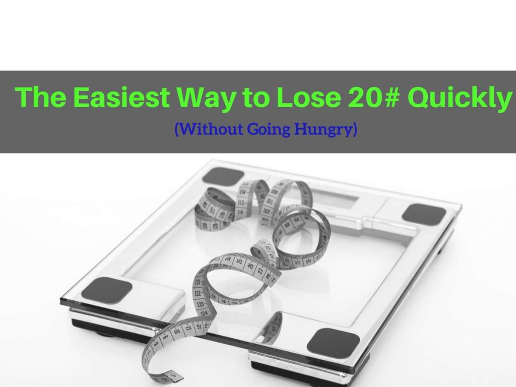 The Easiest Way to Lose 20# Quickly (Without Going Hungry ...