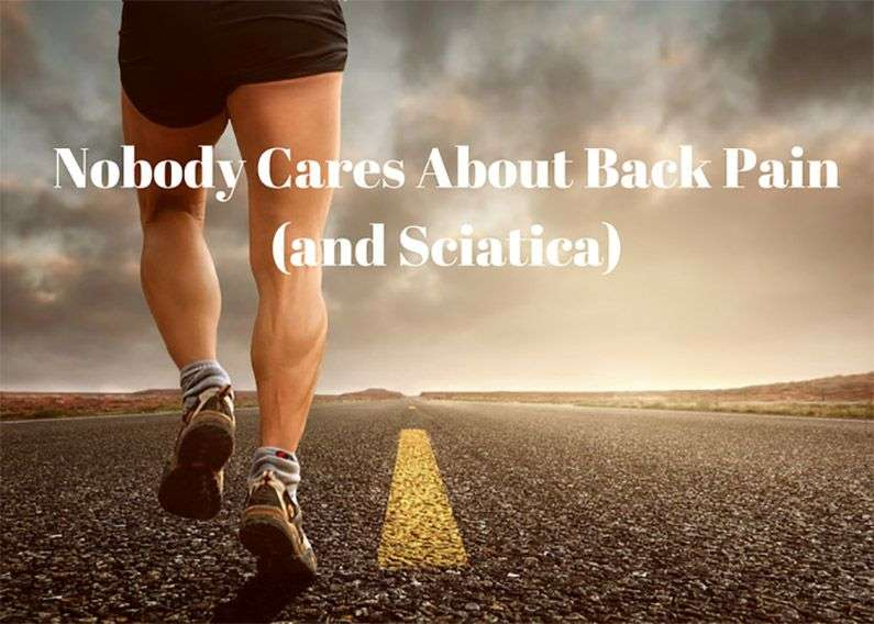 Nobody Cares About Back Pain (and Sciatica)