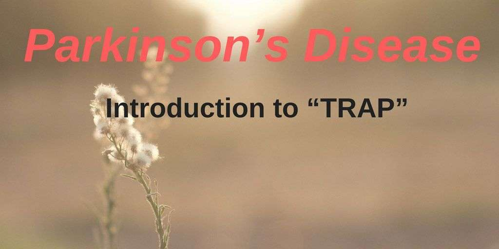 "Parkinson's Disease – Introduction to ""TRAP"""