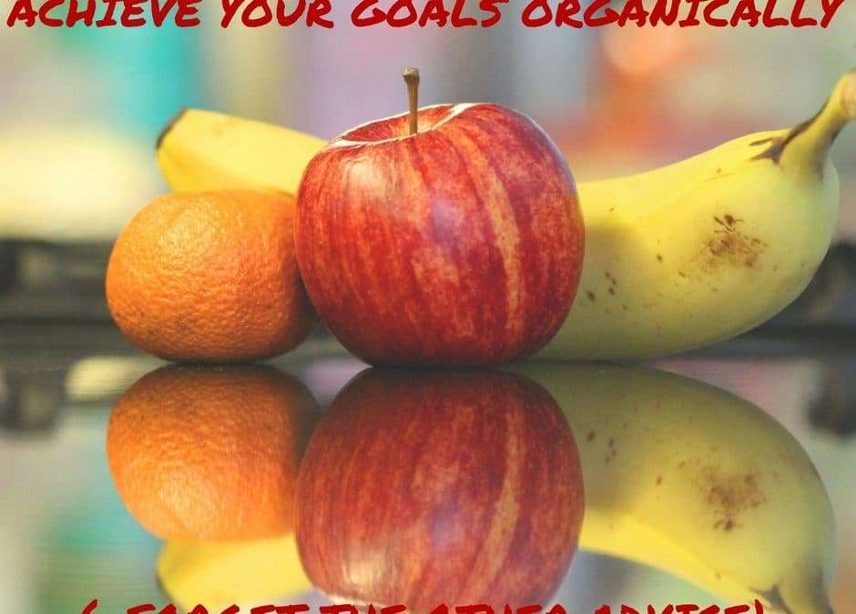 Achieve Your Goals Organically