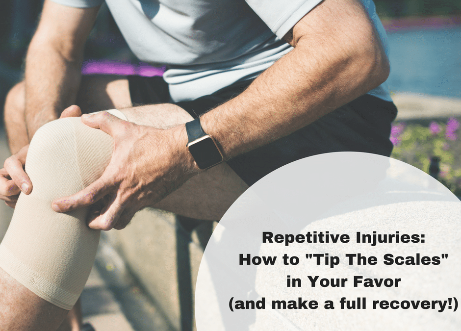 "Repetitive Injuries: How to ""Tip the Scales"" in Your Favor (and make a full recovery!)"