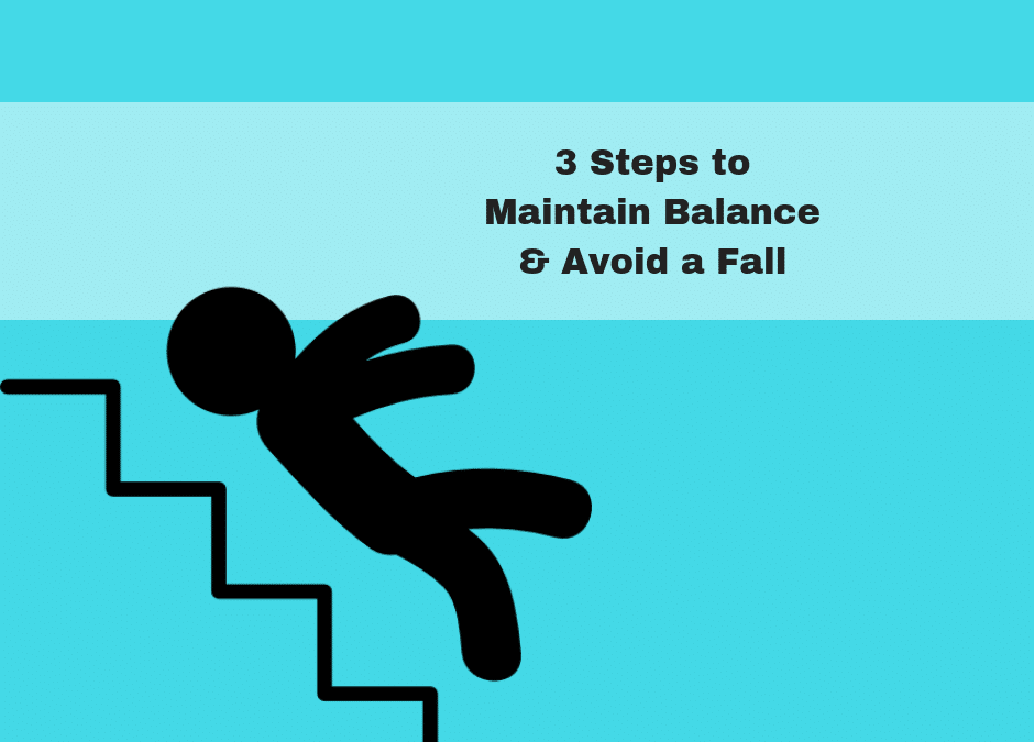 3 Steps to Maintain Balance & Avoid a Fall