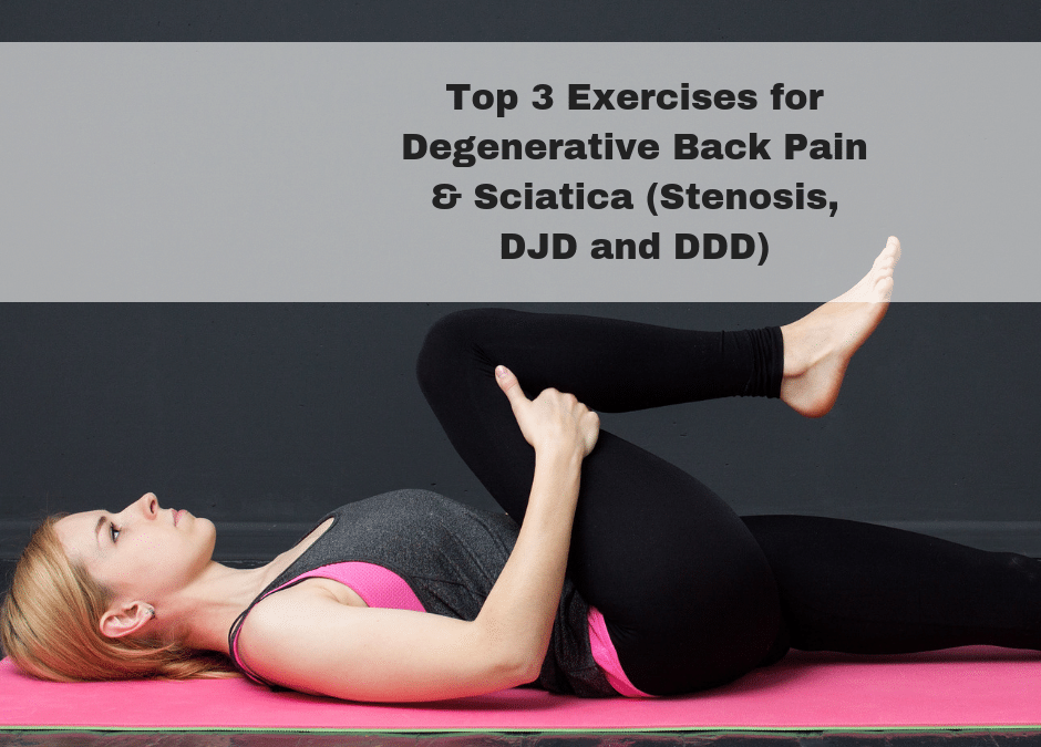 Top 3 Exercises for Degenerative Back Pain & Sciatica (Stenosis, DJD and DDD)