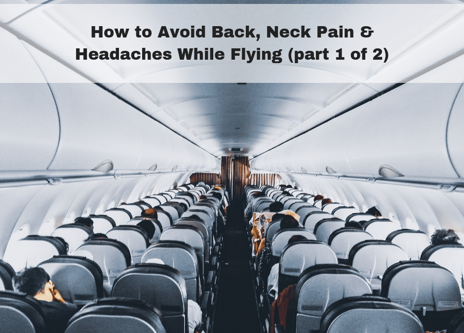 How to Avoid Back Pain, Neck Pain & Headaches While Flying (part 1 of 2)