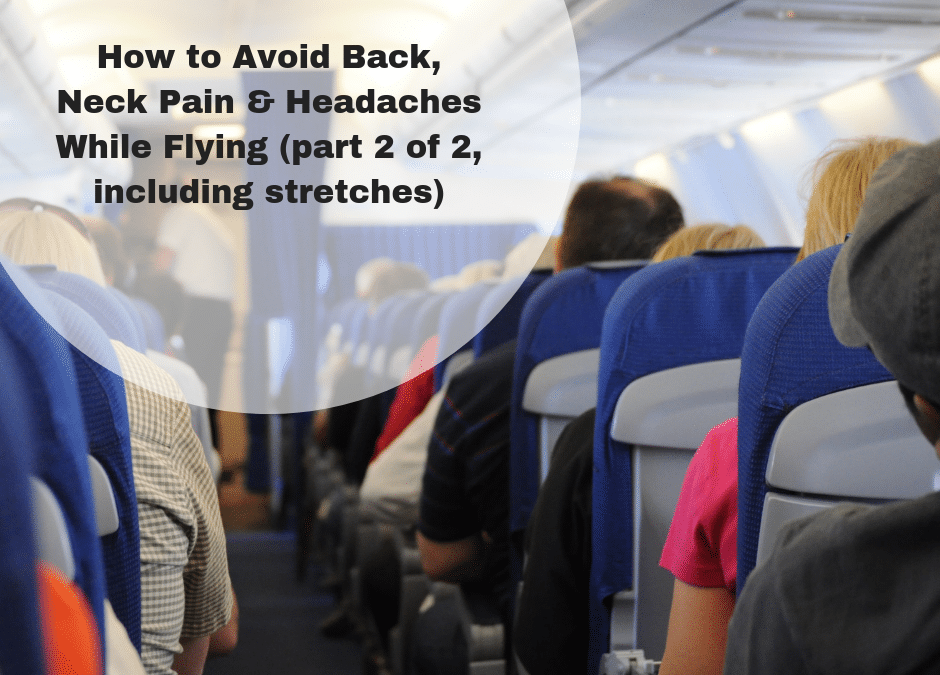 How to Avoid Back Pain, Neck Pain & Headaches While Flying (part 2 of 2)