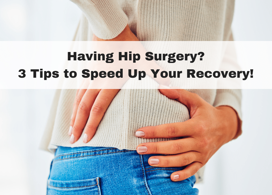 Having Hip Surgery? 3 Tips to Speed Up Your Recovery!
