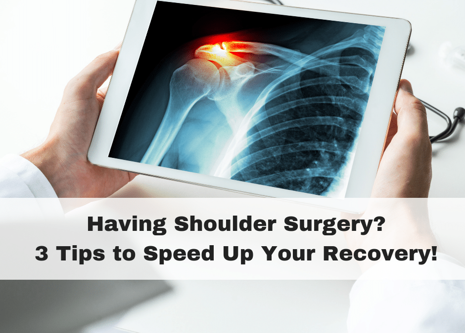 Having Shoulder Surgery? 3 Tips to Speed Up Your Recovery!