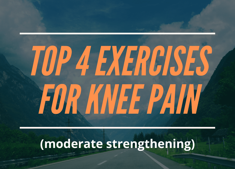 Top 4 Exercises for Knee Pain (moderate strengthening)