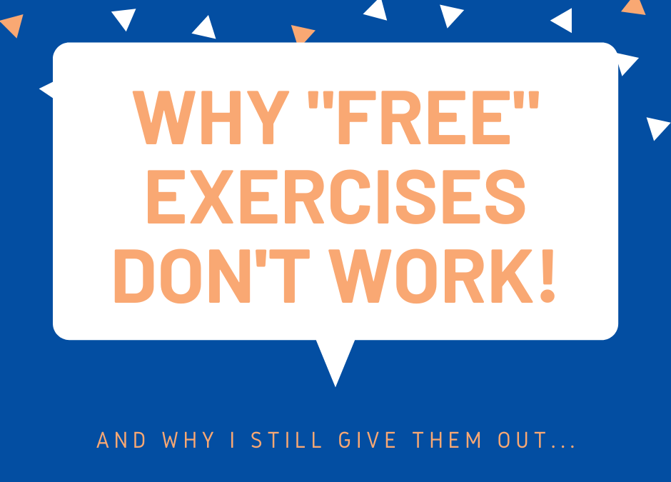 Why FREE Exercises Don't Work! (And why I still give them out anyways…)