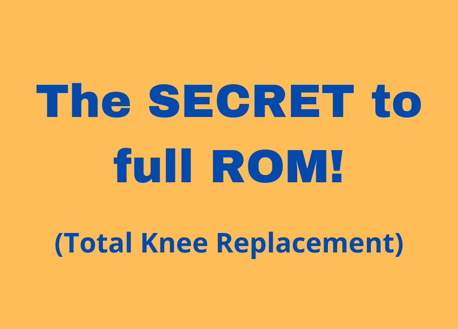 Total Knee Replacement – the Secret to full ROM!