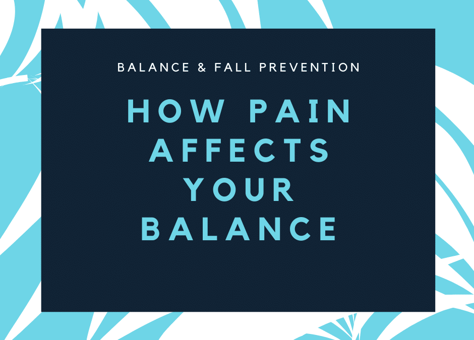 Balance & Fall Prevention – How PAIN Affects Your Balance